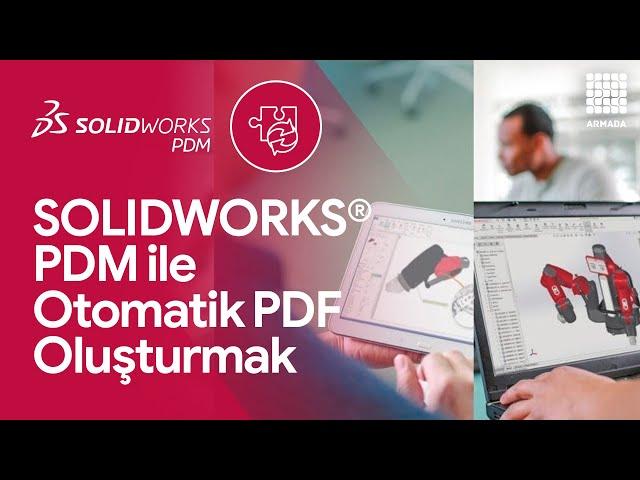SOLIDWORKS PDM ile Otomatik PDF Oluşturmak | SOLIDWORKS PDM