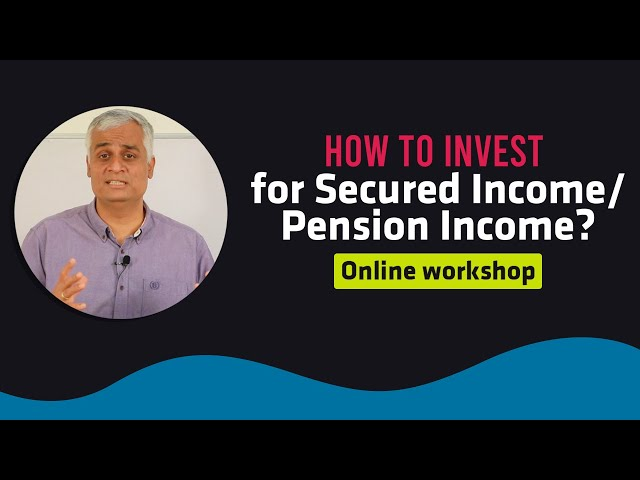 How to invest for secured income/pension income?