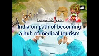 India on path of becoming a hub of medical tourism - ANI News