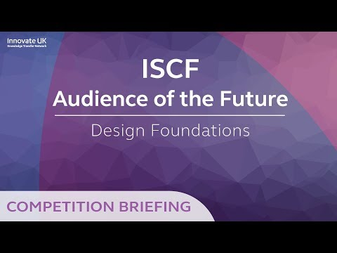 ISCF Audience of the Future - Design Foundations Briefing