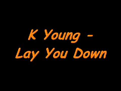 Lay You Down- K Young