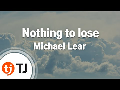 [TJ노래방] Nothing to lose - Michael Lear (Nothing to lose - Michael Lear) / TJ Karaoke