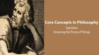 Philosophy Core Concepts: Epictetus, Knowing the Prices of Things