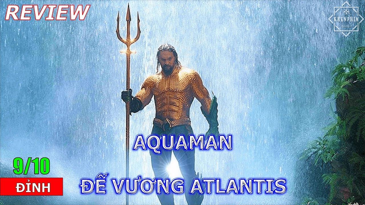 Nghẹt thở cùng Aquaman: Đế Vương Atlantis – Khen Phim review phim mới