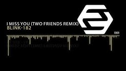 Blink-182 - I Miss You (Two Friends Remix)