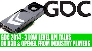 DX, D3D & OpenGL Low Level API Sessions by NV, AMD, Intel, MS at GDC 2014