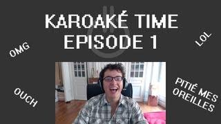 Karaoke Time - Premier essai et voix cassée