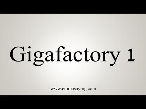 How to Pronounce Gigafactory 1