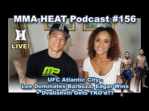 🔴 MMA H.E.A.T. Podcast #156: UFC Atlantic City - Lee Beats Barboza, Edgar Wins, Dvalishvili TKO?