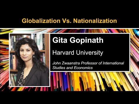 Globalization vs. Nationalization –The Future of Trade. Gita Gopinath of Harvard