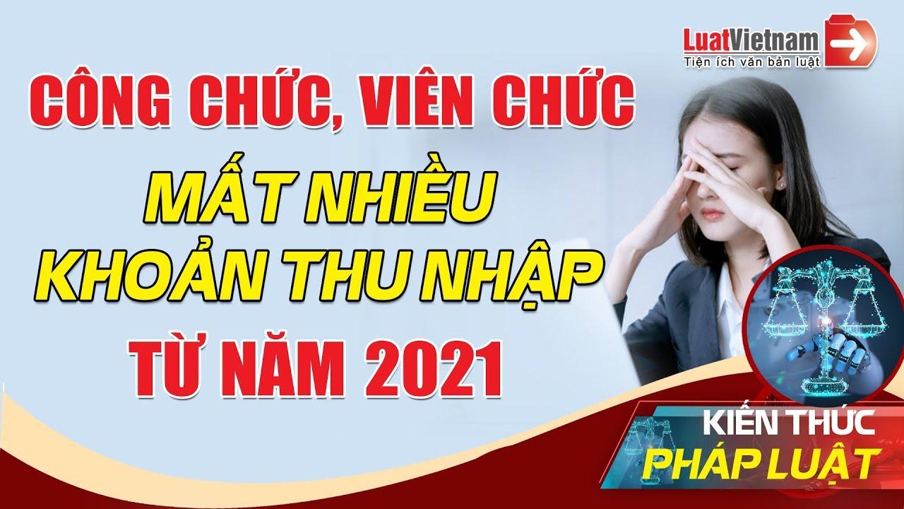 Công Chức, Viên Chức Mất Nhiều Khoản Thu Nhập Từ Năm 2021 | LuatVietnam