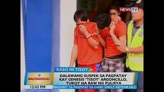BT: 2 suspek sa pagpatay kay Genesis 'Tisoy' Argoncillo, tukoy na raw ng pulisya