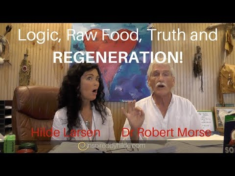 Logic, Raw Food, Truth, and REGENERATION with Hilde Larsen and Dr Morse.