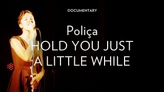 "Poliça - ""Hold You Just A Little While"""