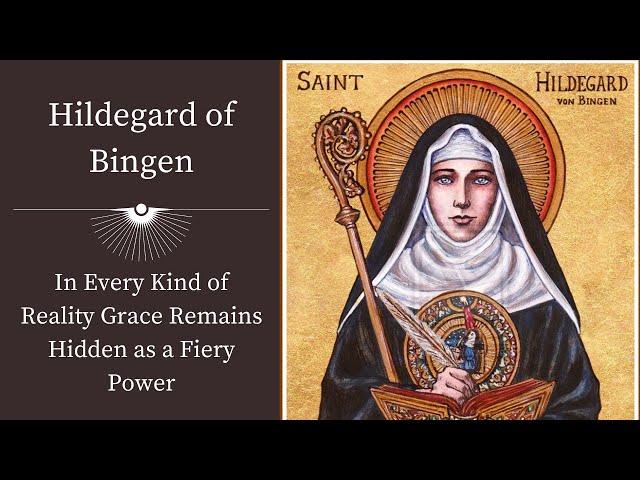Hildegard of Bingen   In Every Kind of Reality Grace Remains Hidden as a Fiery Power