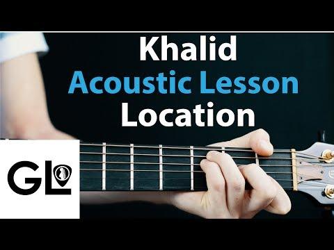Location - KHALID: Acoustic Guitar Lesson, chorus + rhythm 🎸