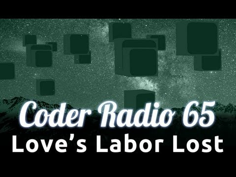 Love's Labor Lost | Coder Radio 65
