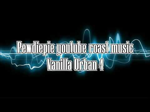 Pewdiepie YOUTUBE ROAST music -  Vanilla urban 4