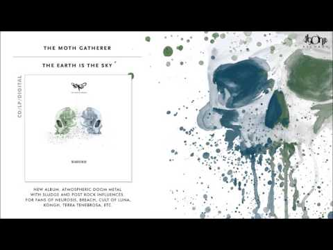 THE MOTH GATHERER - The Earth Is The Sky (Official Album Stream)