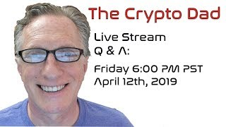 CryptoDad's Live Q. & A. Friday April 12th, 2019 Crypto Tax time