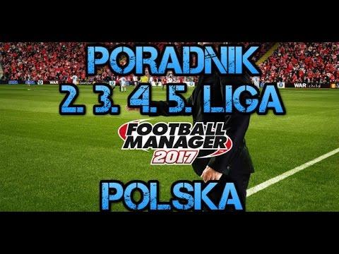 PORADNIK JAK MIEĆ W FM2017 2,3,4,5 LIGĘ POLSKĄ