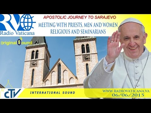 The Pope in Sarajevo - Meeting with priests and religious 2015.06.06