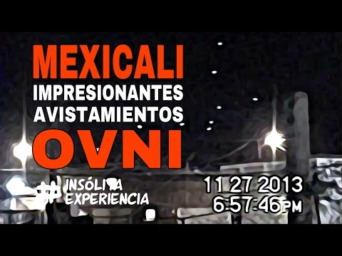 #EnVivo I Impresionantes avistamientos Ovni en Mexicali, Baja California. #InsolitaExperiencia