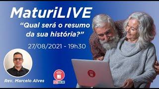 MATURILIVE #5 - Qual será o resumo da sua história? (Rev. Marcelo Alves) - 27/08/2021 - 19h30