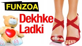 Dekhke Ladki- Boy Flirts With Girl | Bojo Teddy