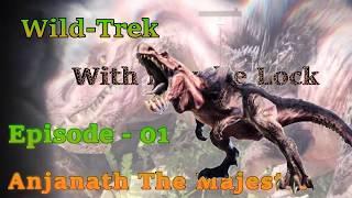 Wild Trek w/Nevelle Lock: Anjanath The Majestic