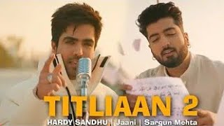 Titliaan 2 Full Song | Titliaan Warga | Harrdy Sandhu ft Jaani | Sargun Mehta, Titliyan 2 | New Song