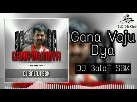 Gana Vaju Dya - Dance Remix - DJ Balaji SBK