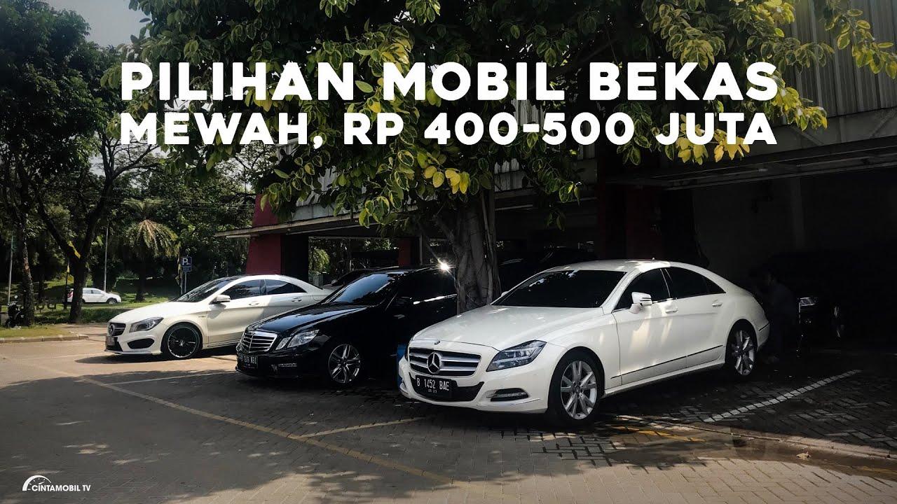 Inilah 9 Mobil Bekas Mewah Dengan Harga Rp 400 500 Juta News Juli 2020 Cintamobiltv Youtube