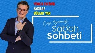 Yonca Evcimik - Aydilge - Bülent Yar - Cengiz Semercioğlu ile Sabah Sohbeti - 18.07.2019