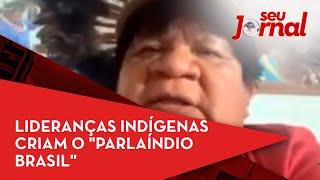 """Lideranças indígenas criam o """"ParlaÍndio Brasil"""""""