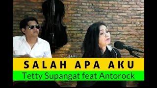 Salah Apa Aku cover by Tetty Supangat feat Antorock