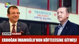 Erdoğan İmamoğlu'nun köftecisine gitmiş!