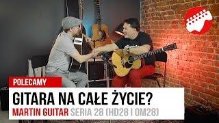 Martin Guitar seria 28 (HD28 i OM28) - szukasz gitary na całeżycie?