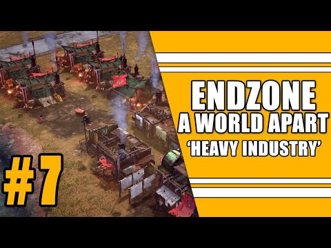 Endzone A World Apart #7: Heavy Industry |