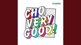 KAHOH - CHO VERY GOOD!