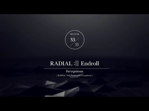 RADIAL :II Endroll / Feryquitous / 53/53 / RADIAL .FINALE