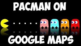 PACMAN ON GOOGLE MAPS!