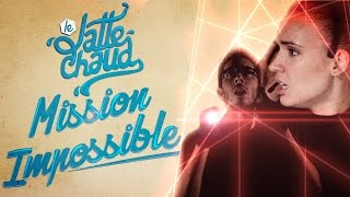 LE LATTE CHAUD - Mission Impossible