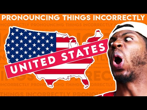 Pronouncing Things Incorrectly: United States Edition