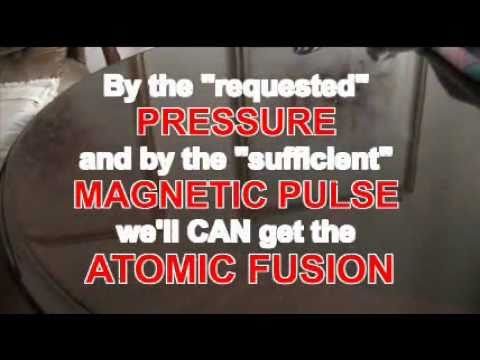 ATOMIC FUSION is possible by PRESSURE and MAGNETIC PULSE.wmv