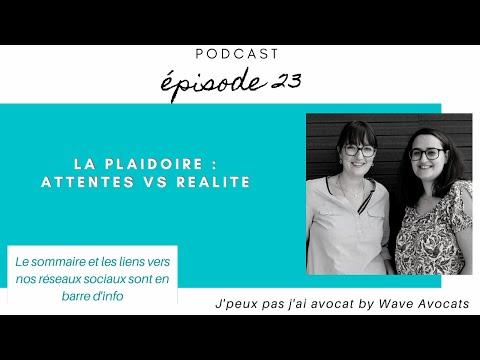 PODCAST 23 : La plaidoirie : attentes versus réalité