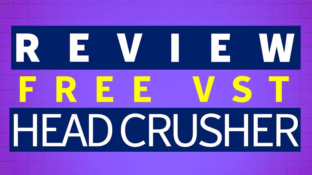 head crusher vst