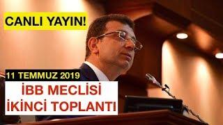 CANLI YAYIN... İBB MECLİSİ İKİNCİ TOPLANTI / 11 TEMMUZ 2019