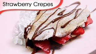 Eggless Nutella & Strawberry Crepes - Easy And Quick French Sweet Recipe [hd]