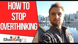 How to Stop Overthinking Everything And Start Taking Action